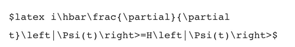 Latex code- $latex i\hbar\frac{\partial}{\partial t}\left|\Psi(t)\right>=H\left|\Psi(t)\right>$